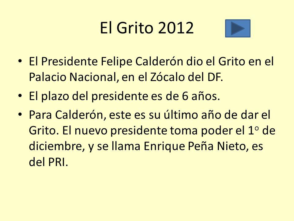 El Grito 2012 El Presidente Felipe Calderón dio el Grito en el Palacio Nacional, en el Zócalo del DF.