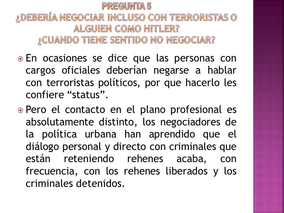 PREGUNTA 5 ¿Debería negociar incluso con terroristas o alguien como hitler ¿Cuando tiene sentido no negociar