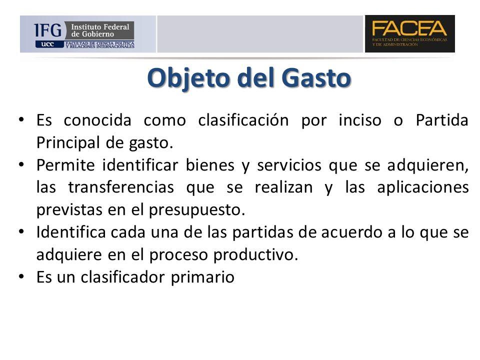 Objeto del Gasto Es conocida como clasificación por inciso o Partida Principal de gasto.