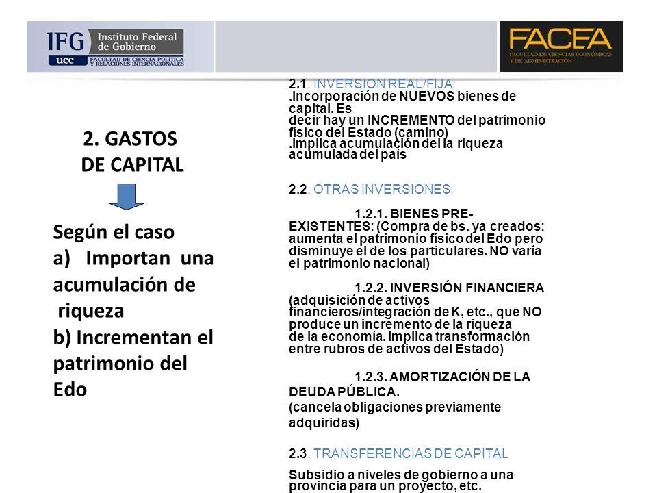 2. GASTOS DE CAPITAL Según el caso Importan una acumulación de riqueza