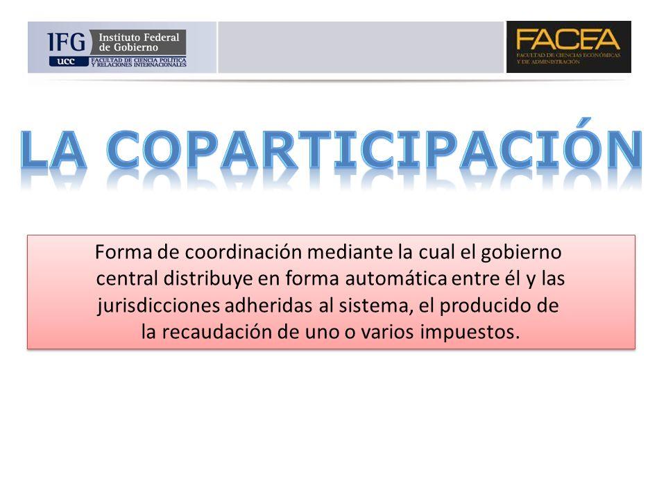 La coparticipación Forma de coordinación mediante la cual el gobierno