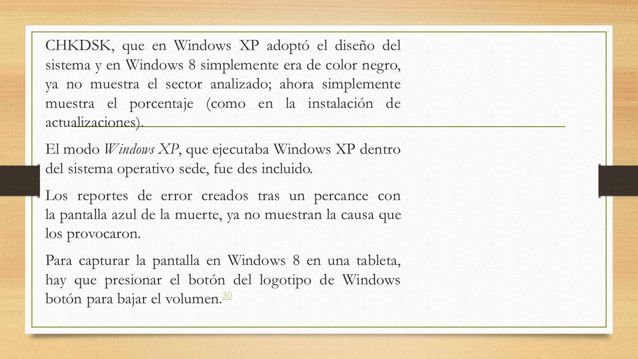 CHKDSK, que en Windows XP adoptó el diseño del sistema y en Windows 8 simplemente era de color negro, ya no muestra el sector analizado; ahora simplemente muestra el porcentaje (como en la instalación de actualizaciones).