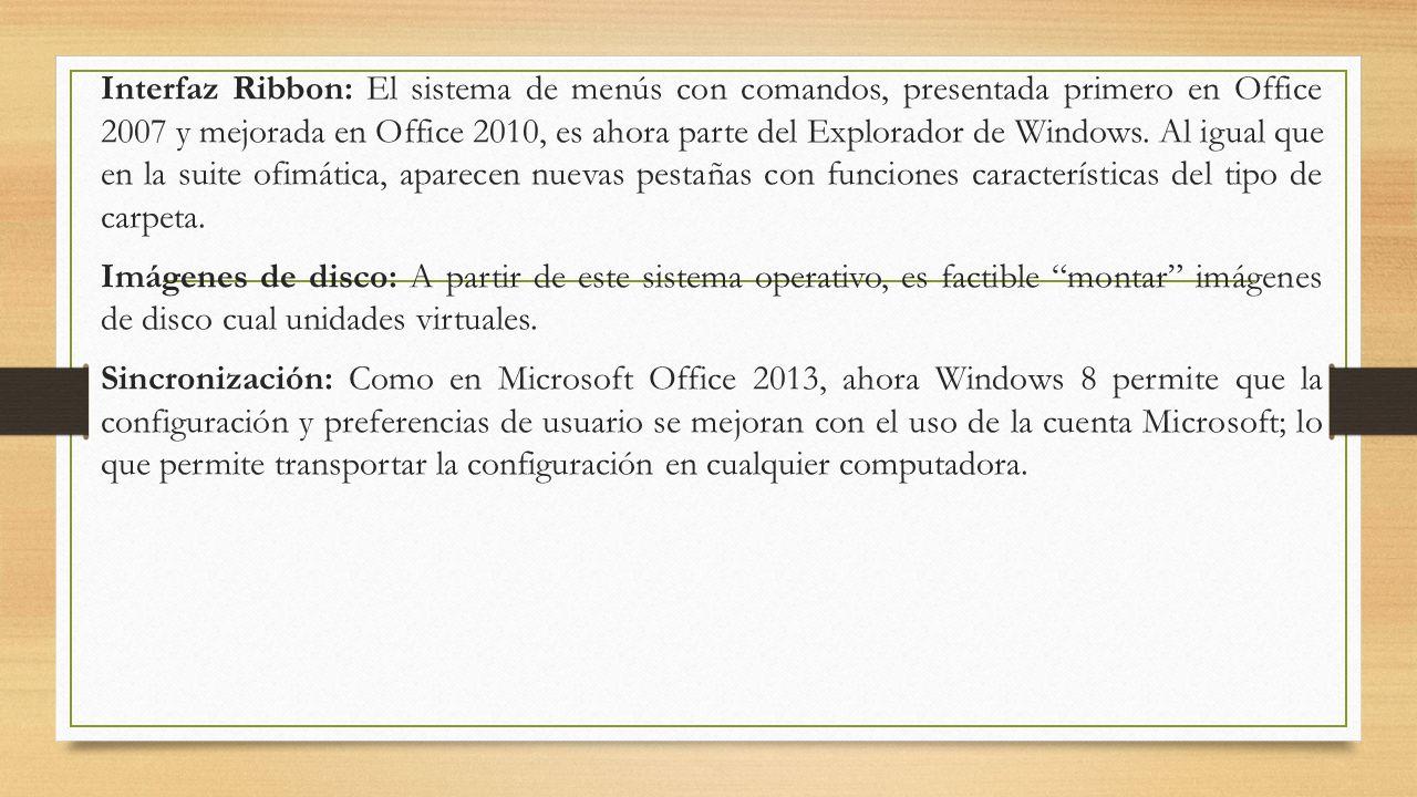 Interfaz Ribbon: El sistema de menús con comandos, presentada primero en Office 2007 y mejorada en Office 2010, es ahora parte del Explorador de Windows.