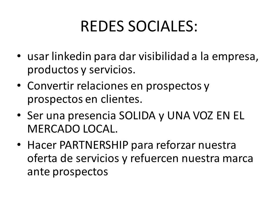 REDES SOCIALES: usar linkedin para dar visibilidad a la empresa, productos y servicios. Convertir relaciones en prospectos y prospectos en clientes.