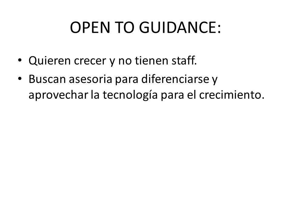 OPEN TO GUIDANCE: Quieren crecer y no tienen staff.