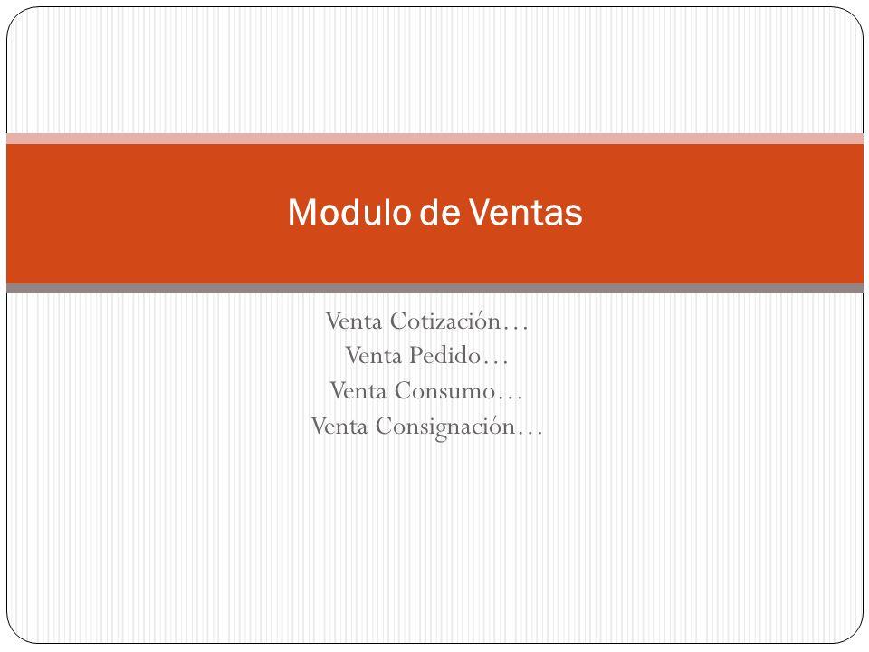 Venta Cotización… Venta Pedido… Venta Consumo… Venta Consignación…