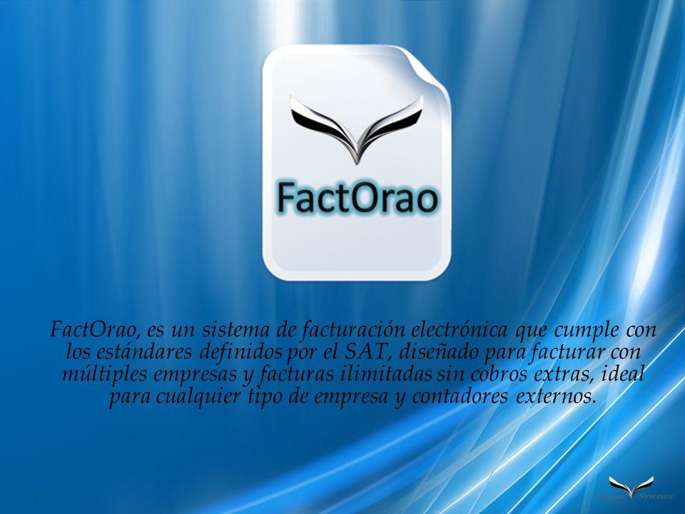 FactOrao, es un sistema de facturación electrónica que cumple con los estándares definidos por el SAT, diseñado para facturar con múltiples empresas y facturas ilimitadas sin cobros extras, ideal para cualquier tipo de empresa y contadores externos.