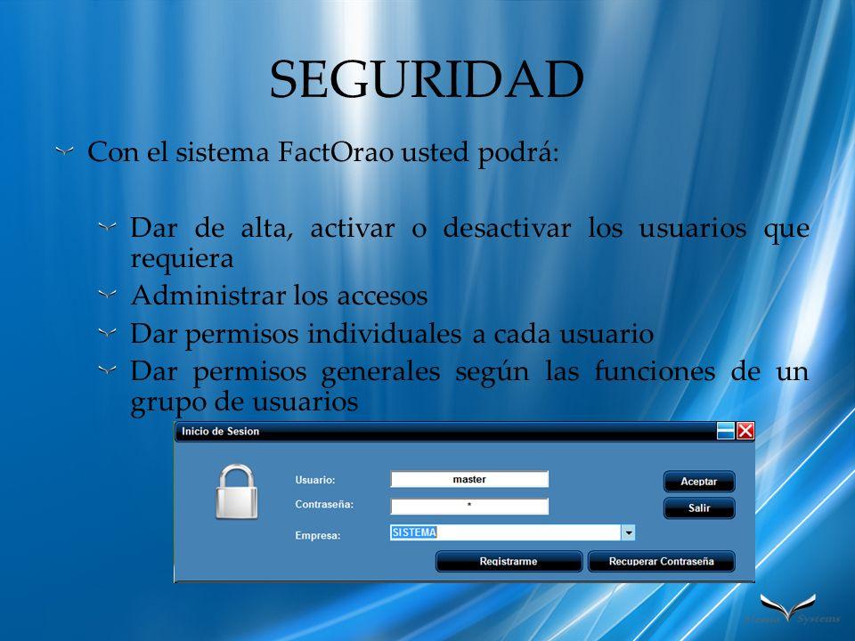 SEGURIDAD Con el sistema FactOrao usted podrá: