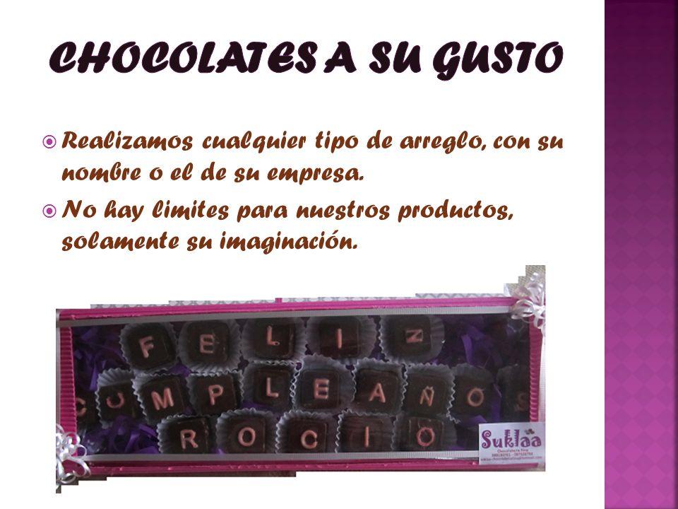 CHOCOLATES A SU GUSTO Realizamos cualquier tipo de arreglo, con su nombre o el de su empresa.