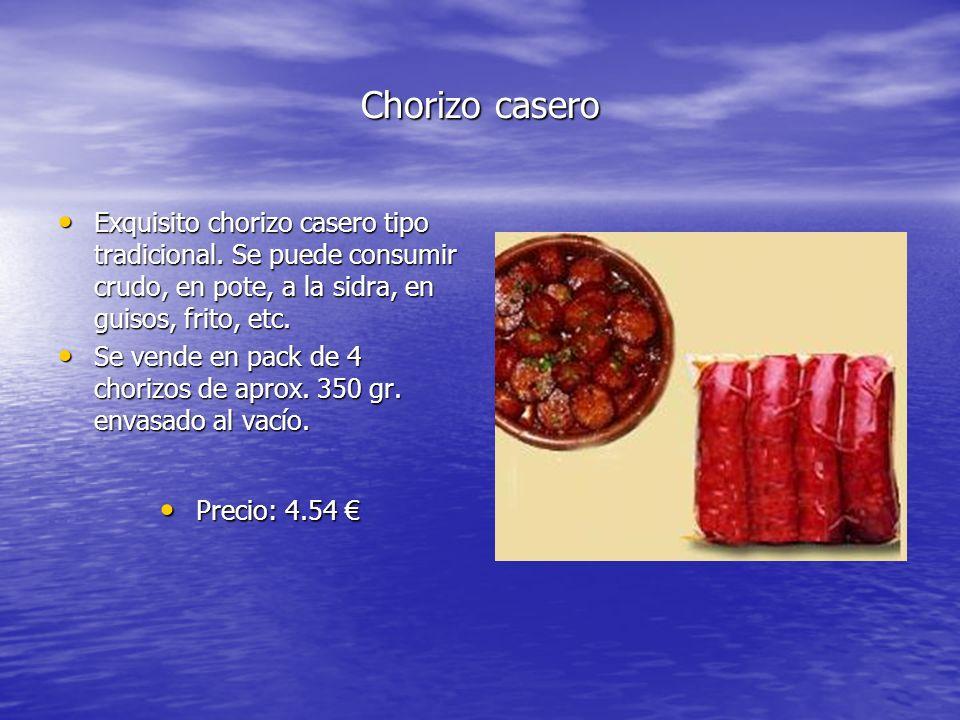 Chorizo casero Exquisito chorizo casero tipo tradicional. Se puede consumir crudo, en pote, a la sidra, en guisos, frito, etc.