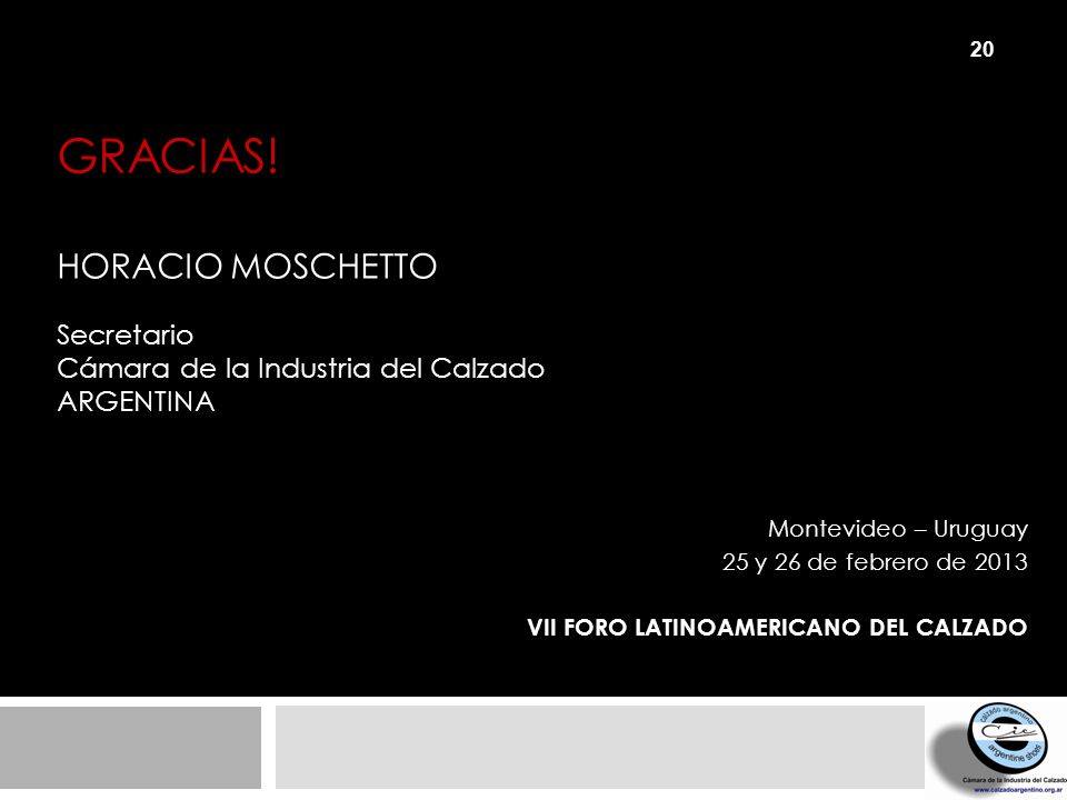 Gracias! HORACIO MOSCHETTO Secretario Cámara de la Industria del Calzado Argentina