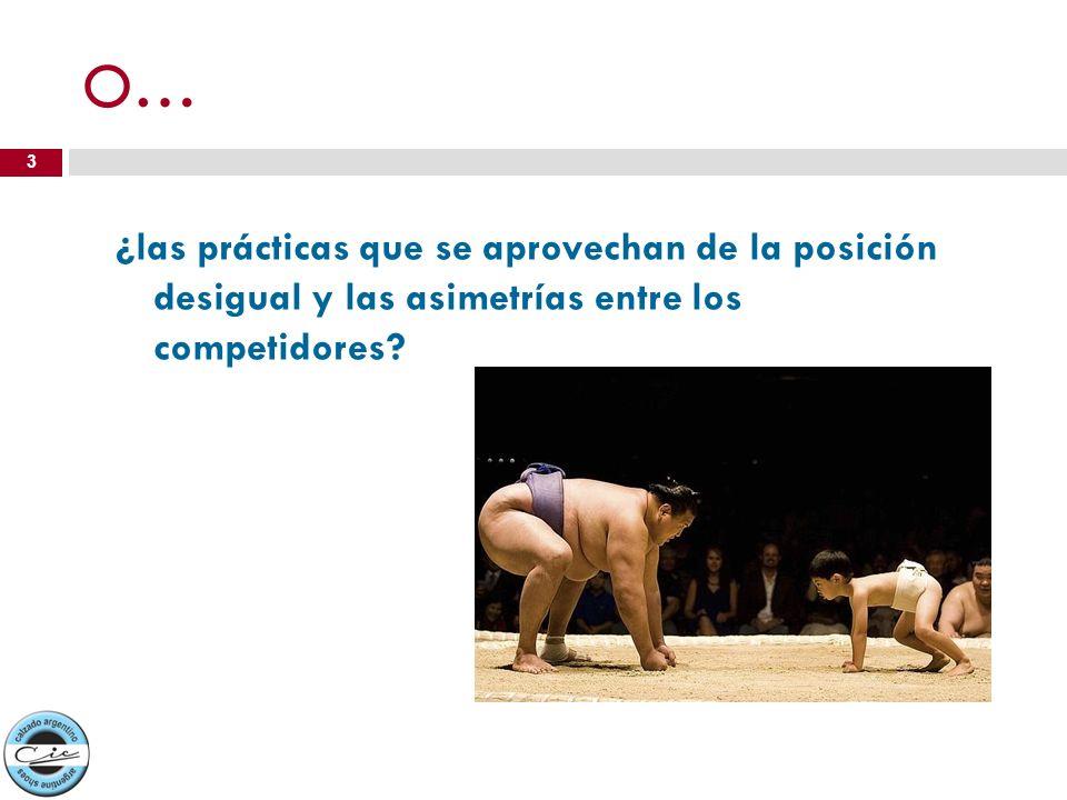 O… ¿las prácticas que se aprovechan de la posición desigual y las asimetrías entre los competidores