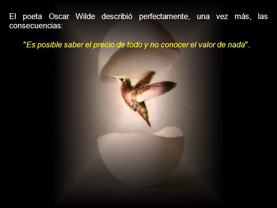 El poeta Oscar Wilde describió perfectamente, una vez más, las consecuencias: