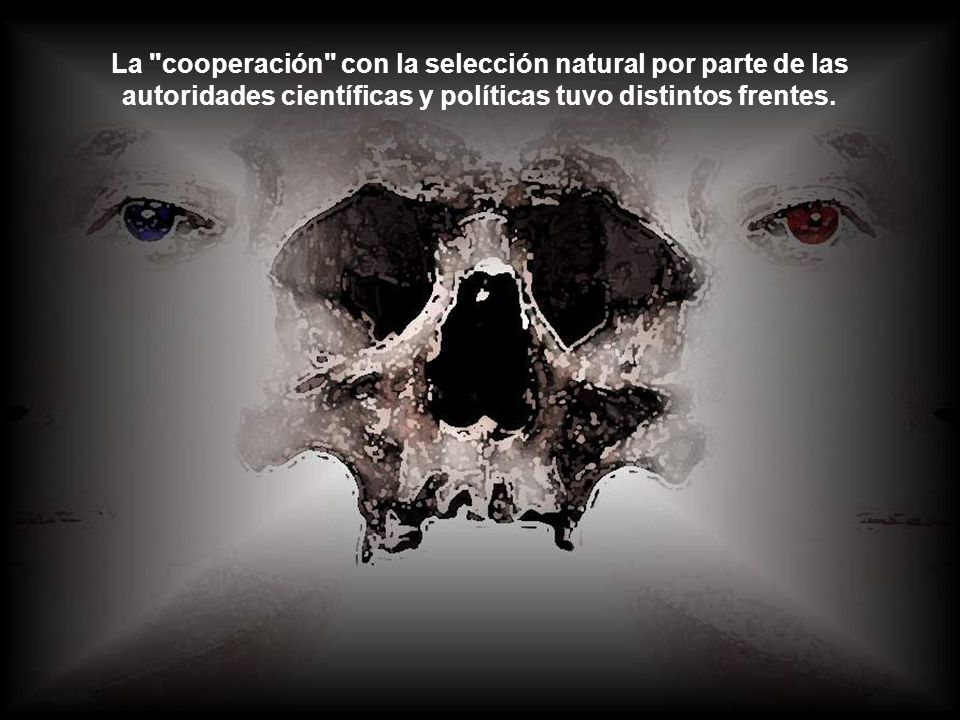 La cooperación con la selección natural por parte de las autoridades científicas y políticas tuvo distintos frentes.