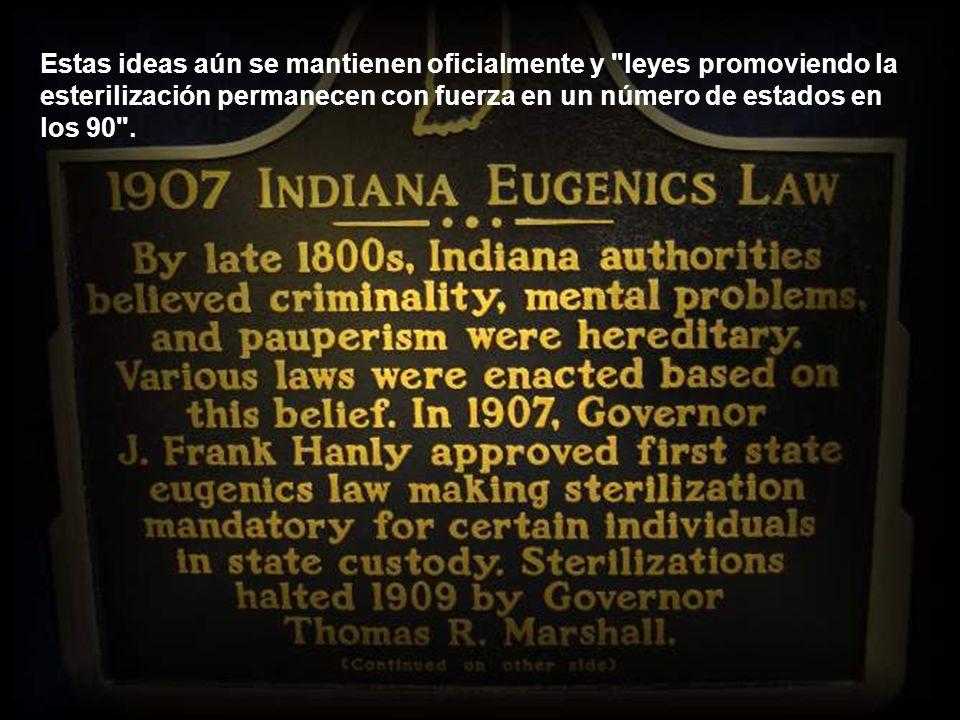 Estas ideas aún se mantienen oficialmente y leyes promoviendo la esterilización permanecen con fuerza en un número de estados en los 90 .