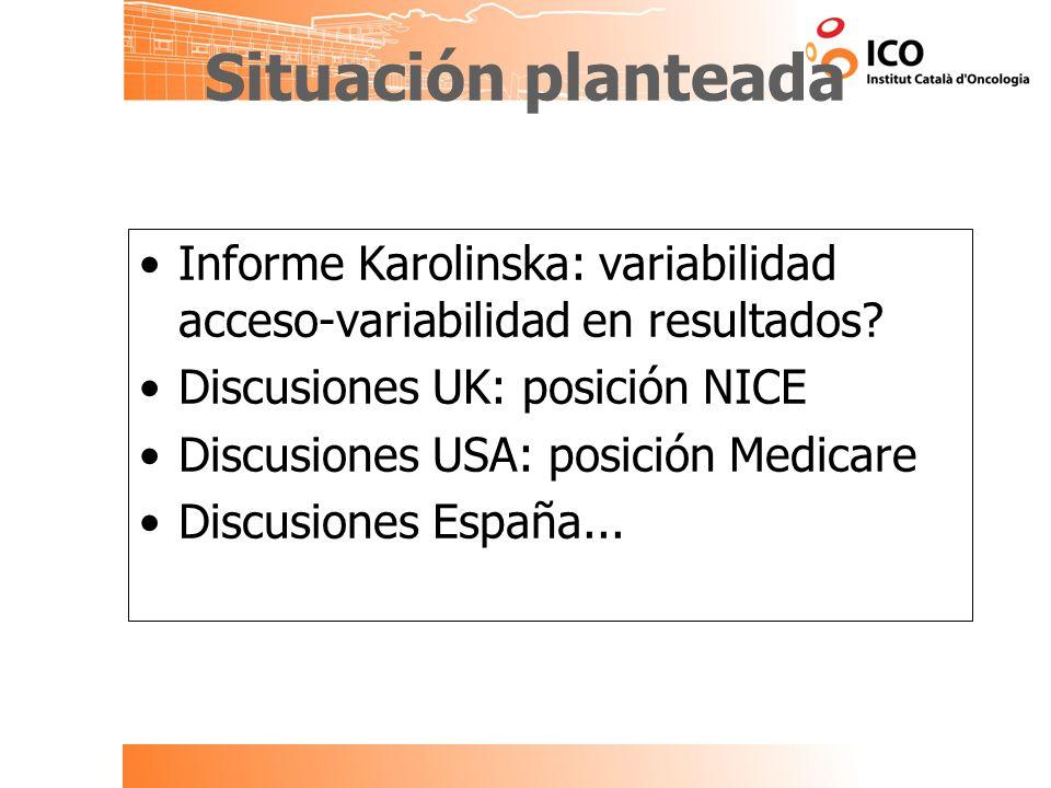 Situación planteada Informe Karolinska: variabilidad acceso-variabilidad en resultados Discusiones UK: posición NICE.