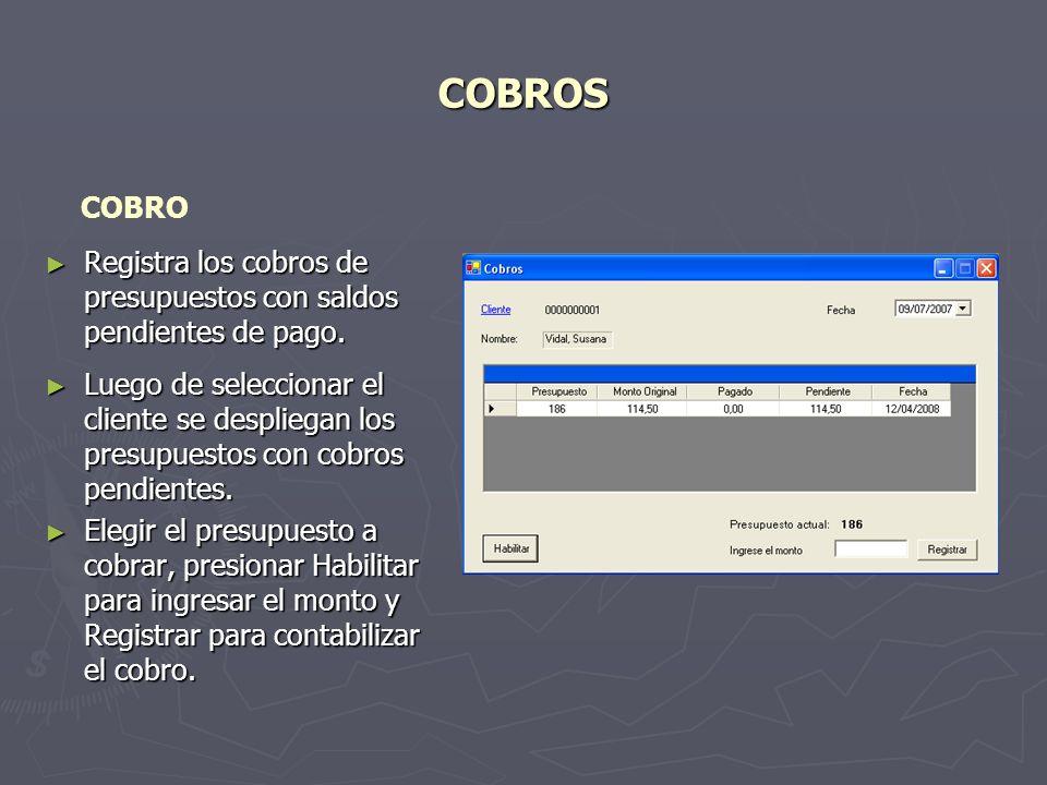 COBROS COBRO. Registra los cobros de presupuestos con saldos pendientes de pago.