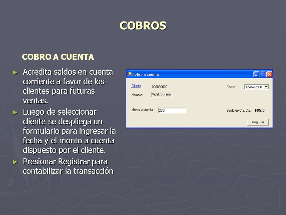 COBROS COBRO A CUENTA. Acredita saldos en cuenta corriente a favor de los clientes para futuras ventas.