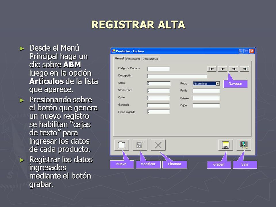 REGISTRAR ALTA Desde el Menú Principal haga un clic sobre ABM luego en la opción Artículos de la lista que aparece.