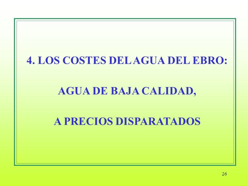 4. LOS COSTES DEL AGUA DEL EBRO: AGUA DE BAJA CALIDAD, A PRECIOS DISPARATADOS