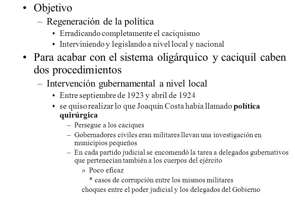 Objetivo Regeneración de la política. Erradicando completamente el caciquismo. Interviniendo y legislando a nivel local y nacional.