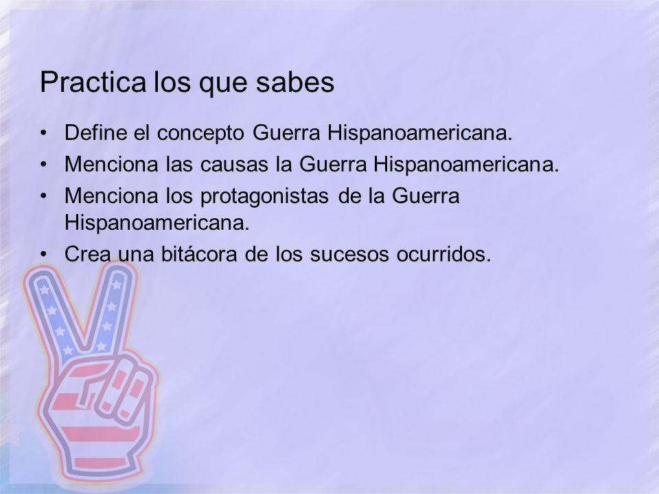 Practica los que sabes Define el concepto Guerra Hispanoamericana.