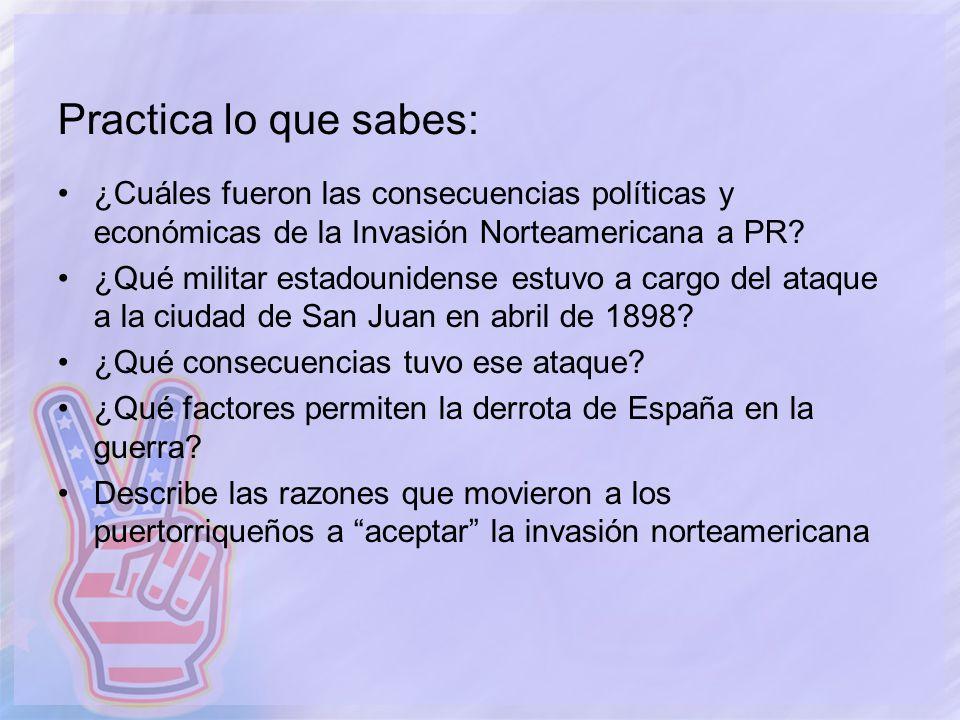 Practica lo que sabes: ¿Cuáles fueron las consecuencias políticas y económicas de la Invasión Norteamericana a PR