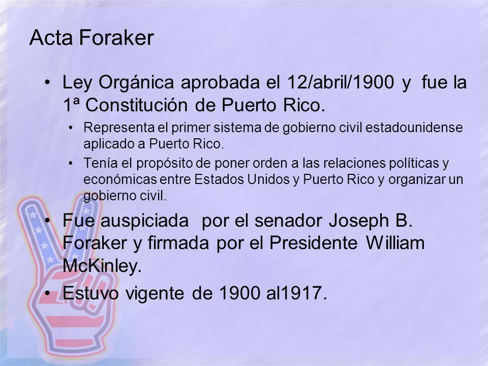Acta Foraker Ley Orgánica aprobada el 12/abril/1900 y fue la 1ª Constitución de Puerto Rico.