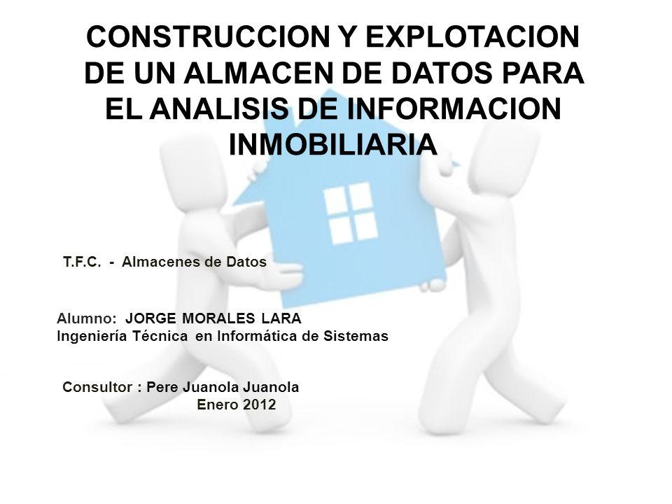 CONSTRUCCION Y EXPLOTACION DE UN ALMACEN DE DATOS PARA EL ANALISIS DE INFORMACION INMOBILIARIA
