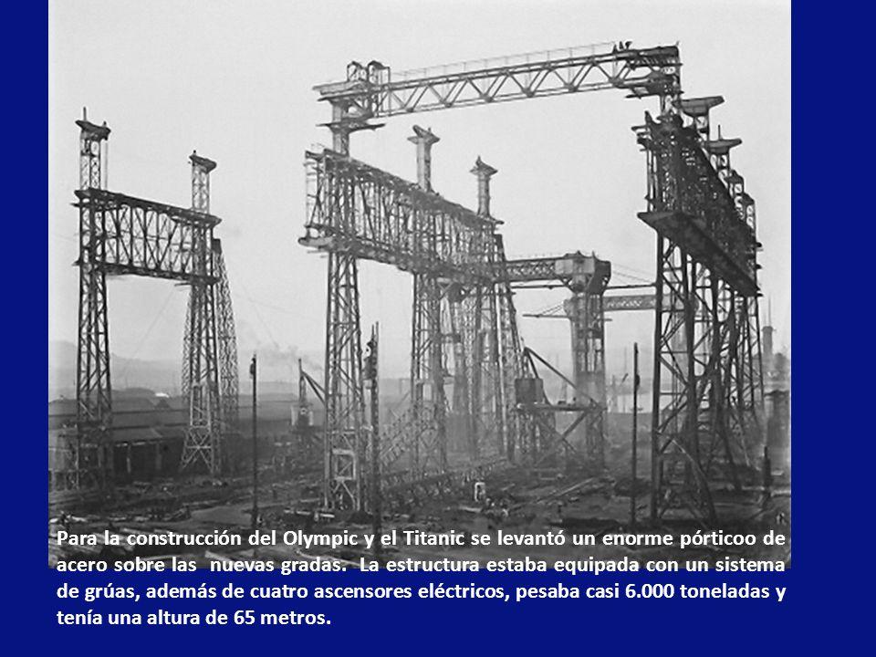 Para la construcción del Olympic y el Titanic se levantó un enorme pórticoo de acero sobre las nuevas gradas. La estructura estaba equipada con un sistema de grúas, además de cuatro ascensores eléctricos, pesaba casi 6.000 toneladas y tenía una altura de 65 metros.