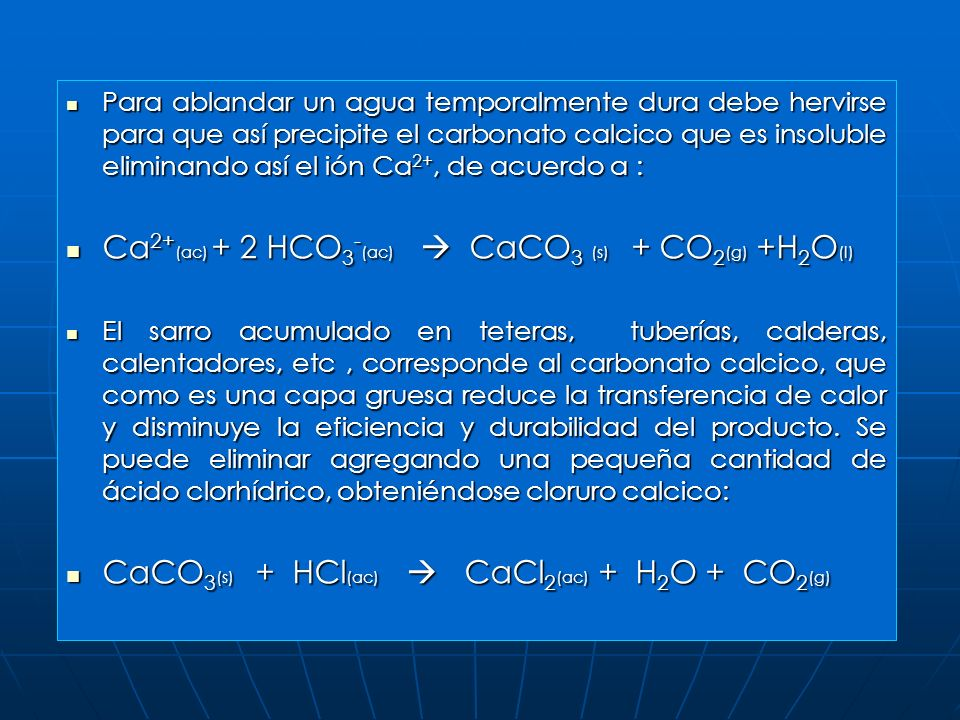 Ca2+(ac) + 2 HCO3-(ac)  CaCO3 (s) + CO2(g) +H2O(l)