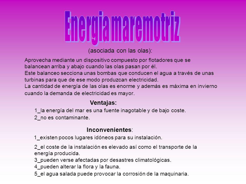 Energia maremotriz (asociada con las olas): Ventajas: Inconvenientes:
