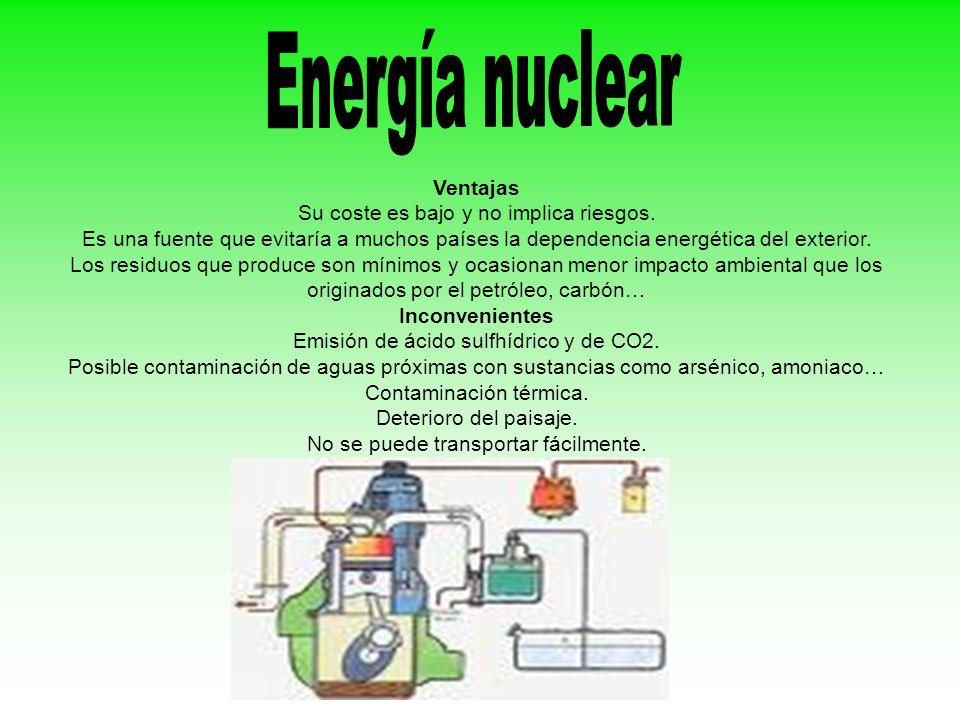 Energía nuclear Ventajas Su coste es bajo y no implica riesgos.