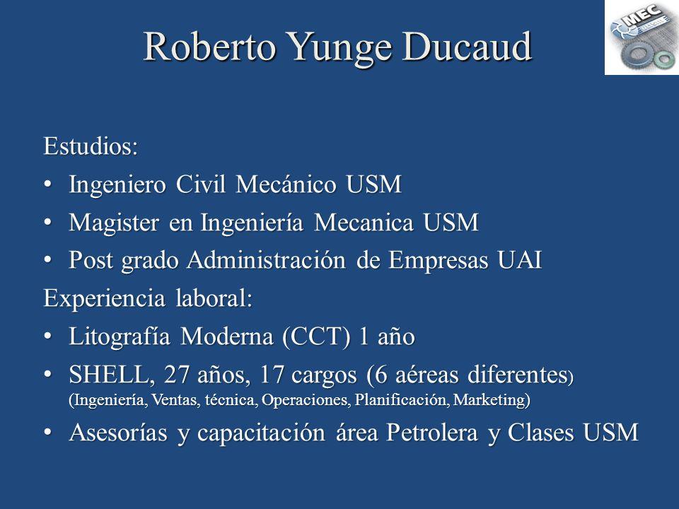 Roberto Yunge Ducaud Estudios: Ingeniero Civil Mecánico USM
