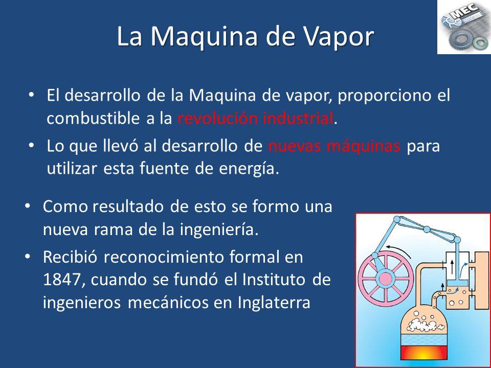 La Maquina de Vapor El desarrollo de la Maquina de vapor, proporciono el combustible a la revolución industrial.