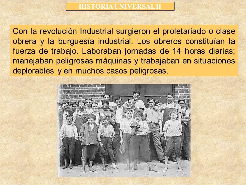Con la revolución Industrial surgieron el proletariado o clase obrera y la burguesía industrial.
