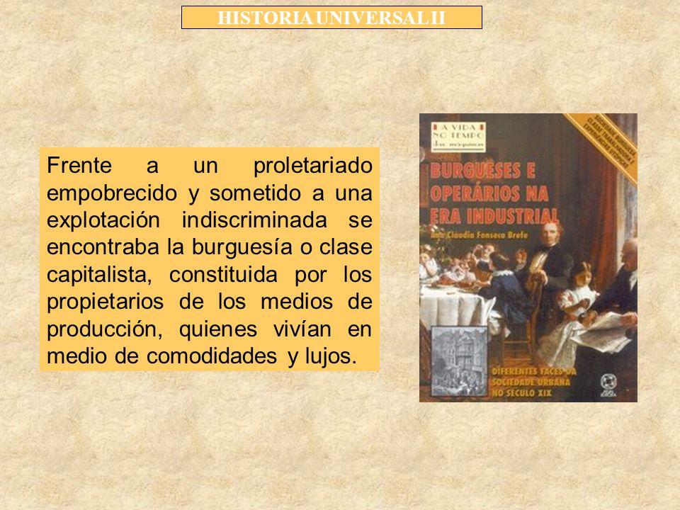 Frente a un proletariado empobrecido y sometido a una explotación indiscriminada se encontraba la burguesía o clase capitalista, constituida por los propietarios de los medios de producción, quienes vivían en medio de comodidades y lujos.