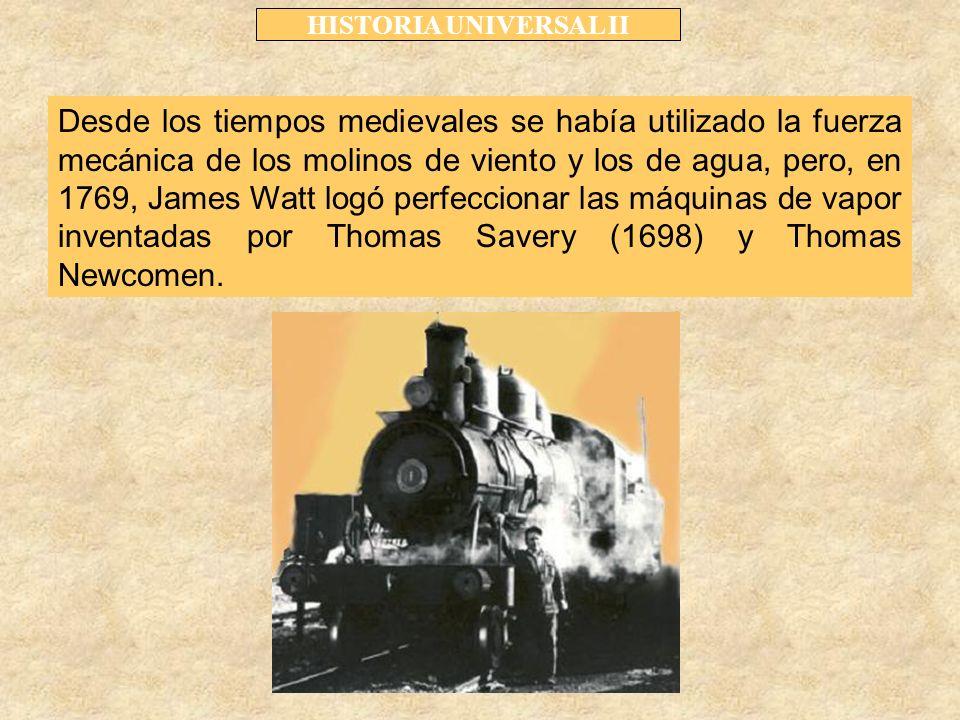 Desde los tiempos medievales se había utilizado la fuerza mecánica de los molinos de viento y los de agua, pero, en 1769, James Watt logó perfeccionar las máquinas de vapor inventadas por Thomas Savery (1698) y Thomas Newcomen.
