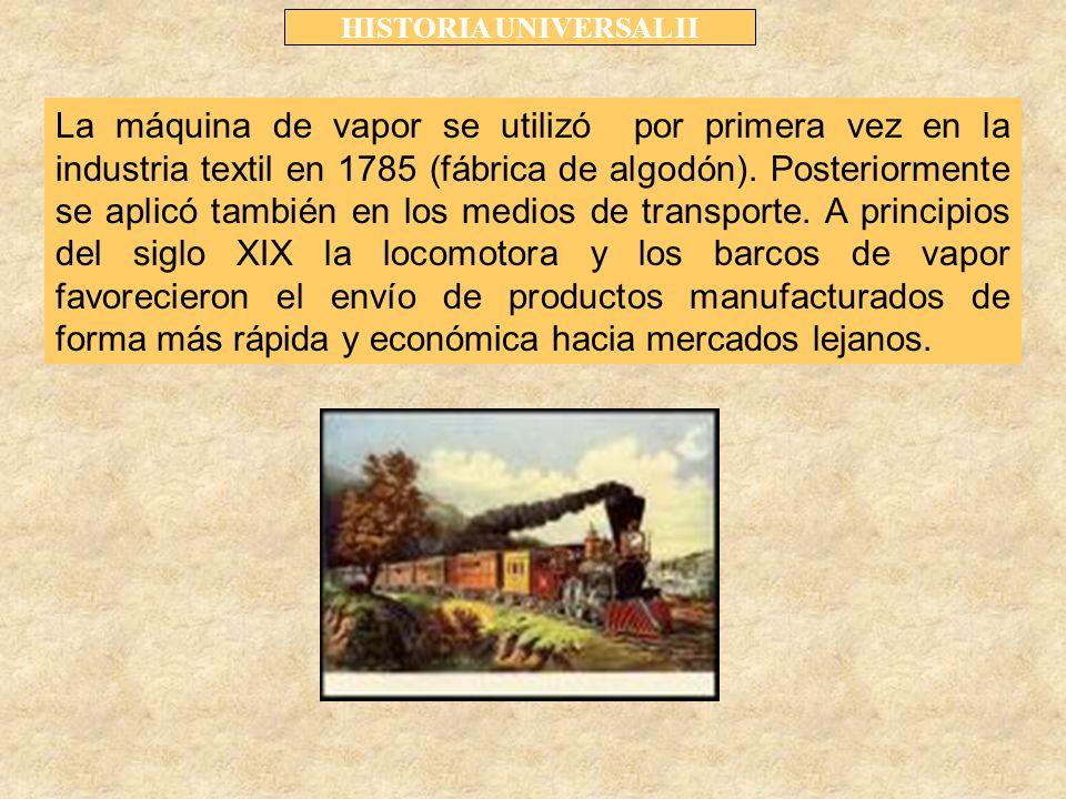 La máquina de vapor se utilizó por primera vez en la industria textil en 1785 (fábrica de algodón).