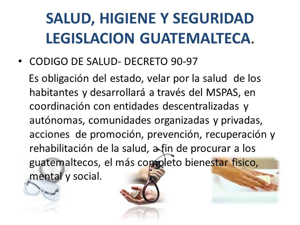 SALUD, HIGIENE Y SEGURIDAD LEGISLACION GUATEMALTECA.