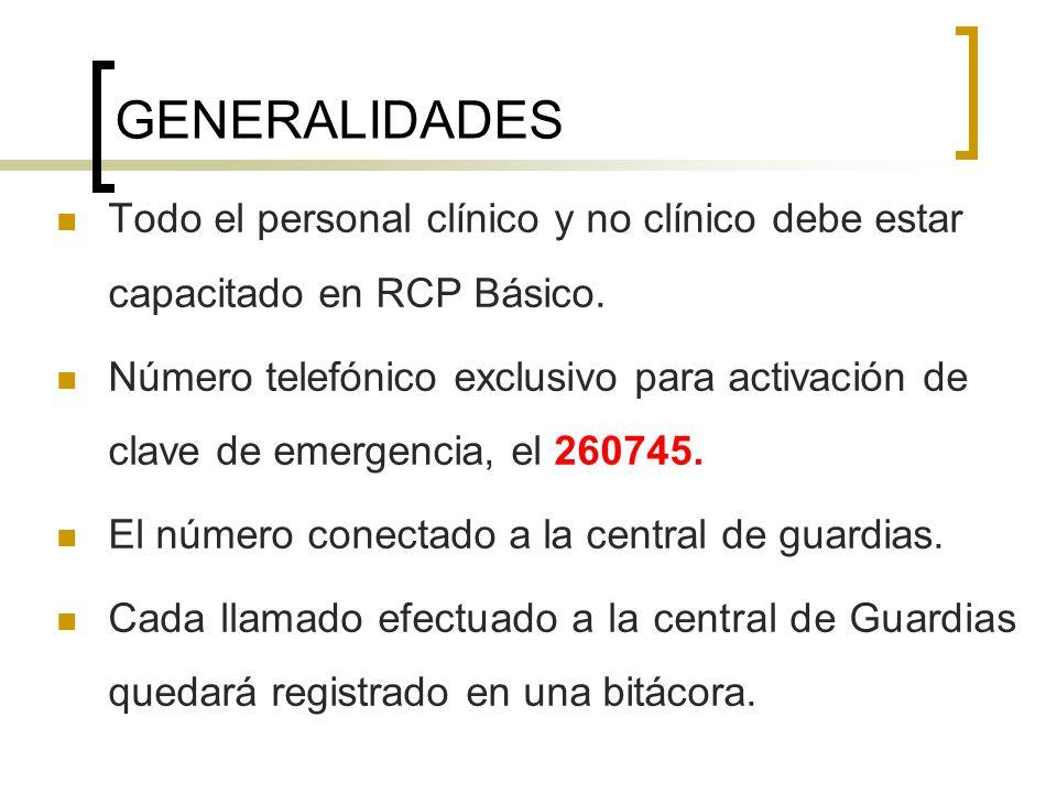 GENERALIDADES Todo el personal clínico y no clínico debe estar capacitado en RCP Básico.