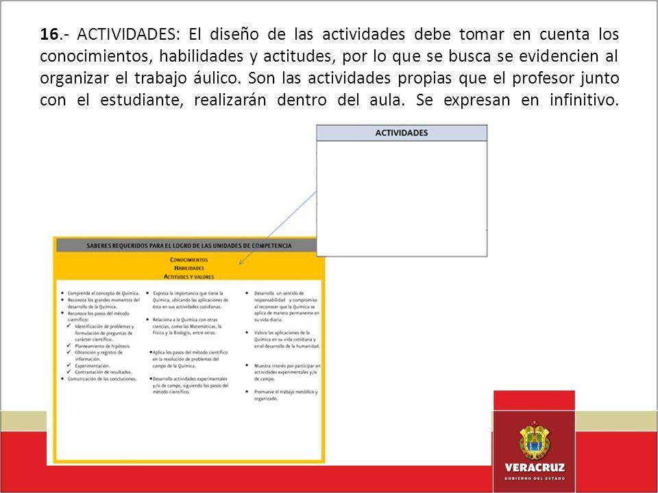 16.- ACTIVIDADES: El diseño de las actividades debe tomar en cuenta los conocimientos, habilidades y actitudes, por lo que se busca se evidencien al organizar el trabajo áulico.