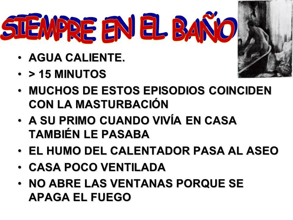 SIEMPRE EN EL BAÑO AGUA CALIENTE. > 15 MINUTOS