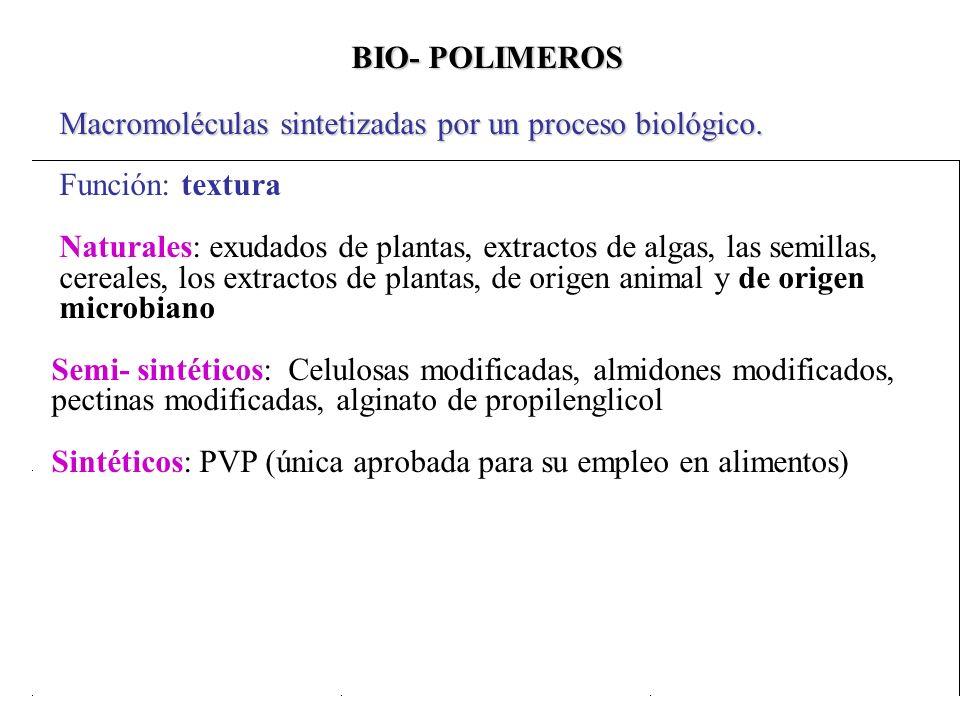 BIO- POLIMEROS Macromoléculas sintetizadas por un proceso biológico. Función: textura.