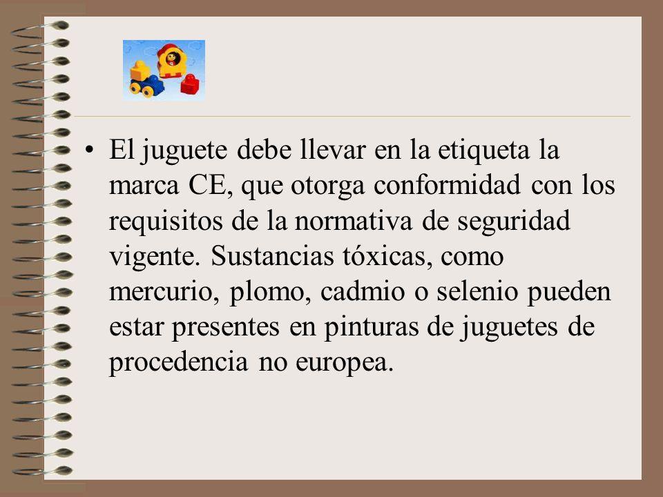 El juguete debe llevar en la etiqueta la marca CE, que otorga conformidad con los requisitos de la normativa de seguridad vigente.