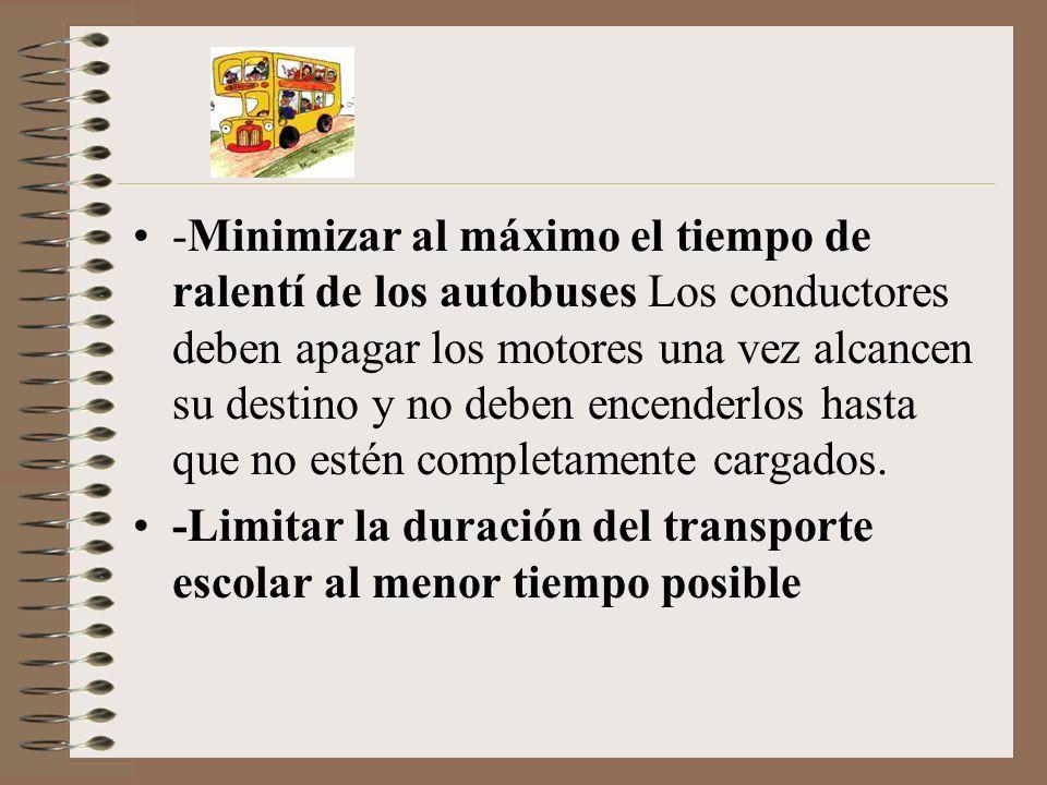 -Minimizar al máximo el tiempo de ralentí de los autobuses Los conductores deben apagar los motores una vez alcancen su destino y no deben encenderlos hasta que no estén completamente cargados.