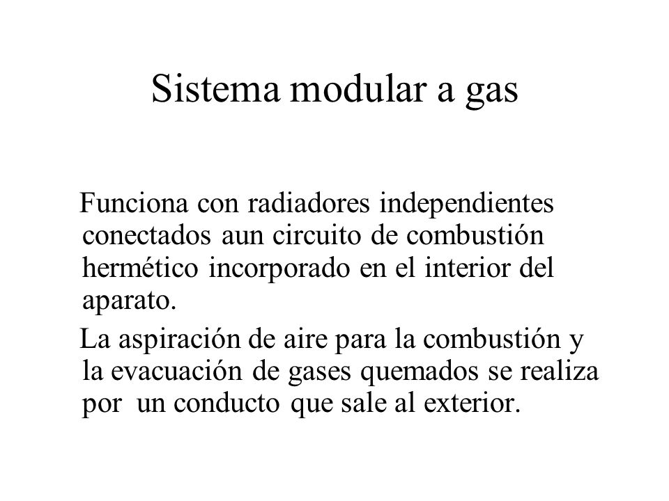 Sistema modular a gas Funciona con radiadores independientes conectados aun circuito de combustión hermético incorporado en el interior del aparato.