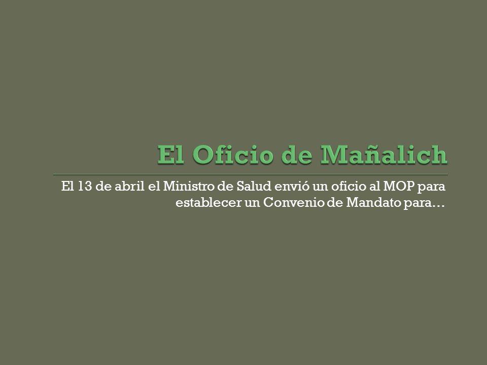 El Oficio de Mañalich El 13 de abril el Ministro de Salud envió un oficio al MOP para establecer un Convenio de Mandato para…