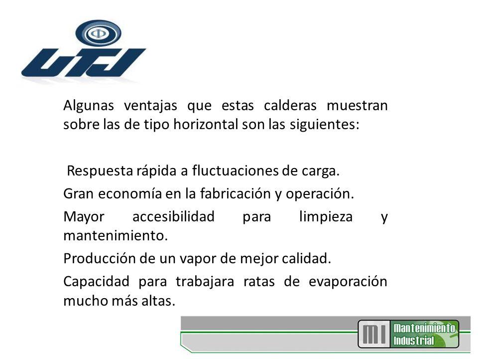 Algunas ventajas que estas calderas muestran sobre las de tipo horizontal son las siguientes: