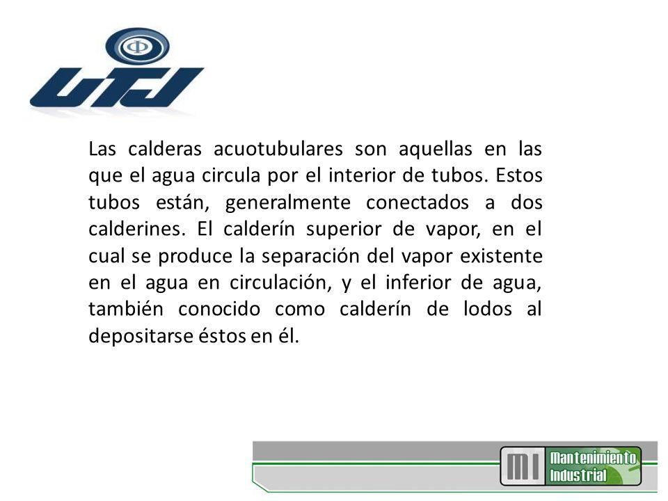 Las calderas acuotubulares son aquellas en las que el agua circula por el interior de tubos.